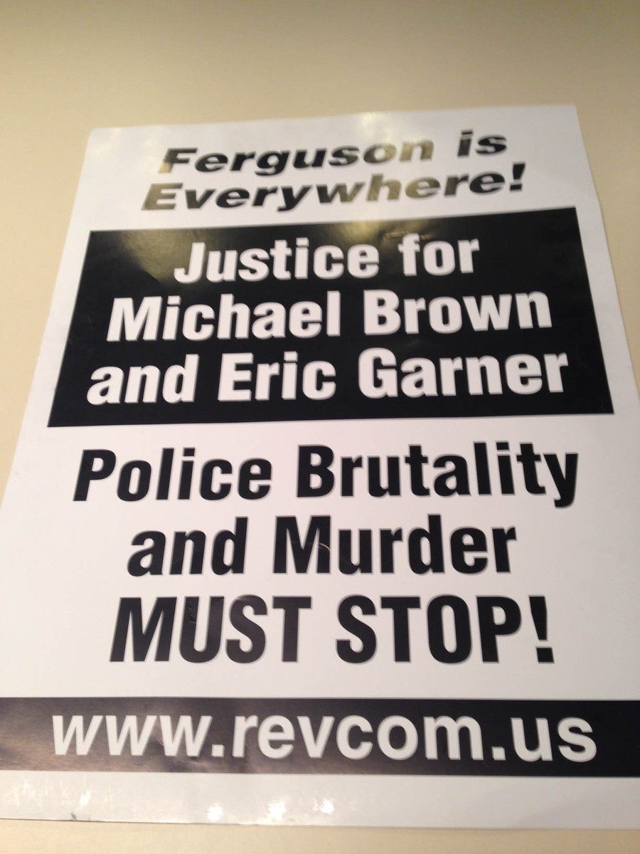 """Ferguson is Everywhere! Justice for Michael Brown and Eric Garner/Police Brutality and Murder MUST STOP!/www.revcom.us"""