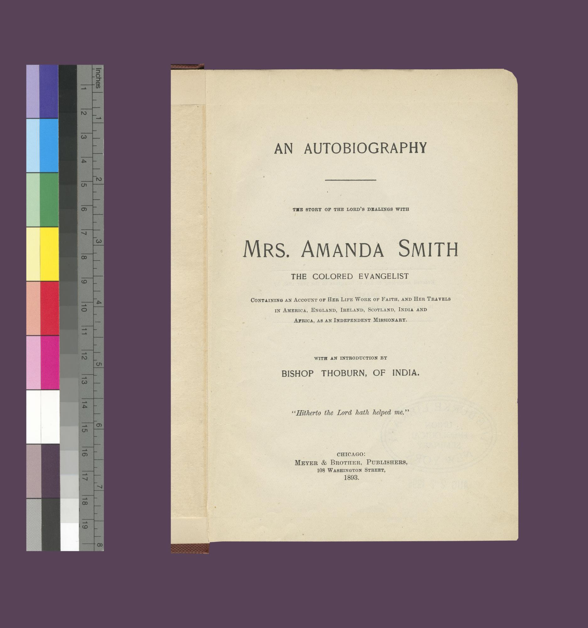 Autobiography: the story of the Lord's dealing with Mrs. Amanda Smith, the Colored Evangelist; containing an account of her life and work of faith, and her travels in America, England, Ireland, Scotland, India and Africa, as an Independent Missionary