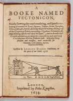 Booke named Tectonicon, briefly shewing the exact measuring, and speedie reckoning all manner of land, squares, timber, stone, steeples, pillers, globes,.  Title page, A Booke Named...