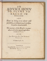 Advice hovv to plant tobacco in England: and how to bring it to colour and perfection, to whom it may be profitable, and to whom harmfull.  Title page