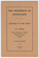 The Profession of Journalism, Accuracy in the News, An Address Before the Pulitzer School of Journalism, Columbia University, New York, Delivered at Earl Hall, December 16, 1912