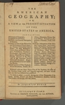 American Geography: or, A View of the Present Situation of the United States of America. Containing Astronomical Geography. Geographical Definitions. Discovery, and General Description of America
